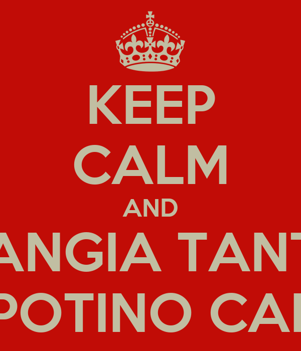 KEEP CALM AND MANGIA TANTO NIPOTINO CARO