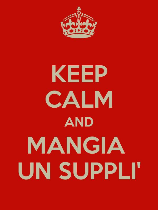 KEEP CALM AND MANGIA  UN SUPPLI'