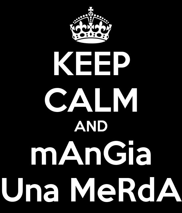 KEEP CALM AND mAnGia Una MeRdA