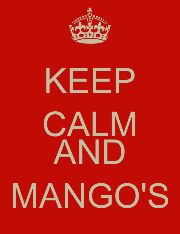 KEEP CALM  AND MANGO'S
