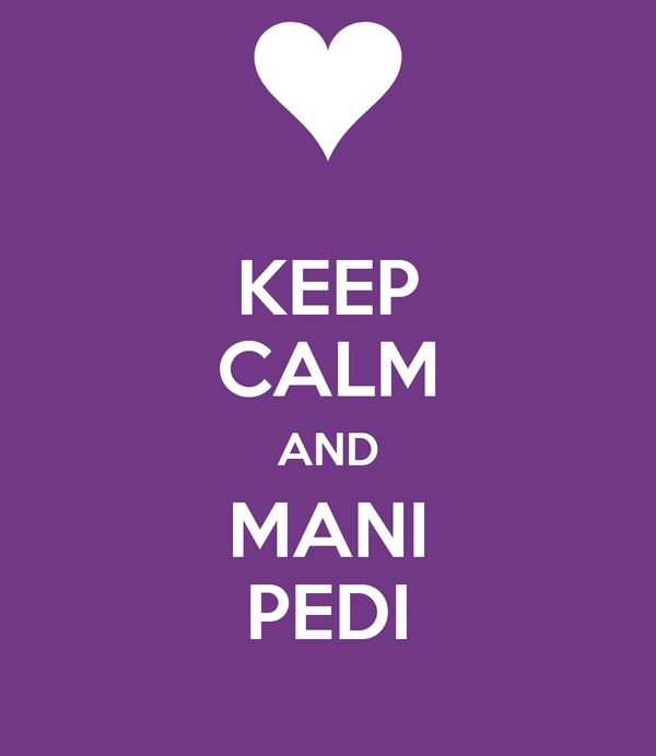 KEEP CALM AND MANI PEDI