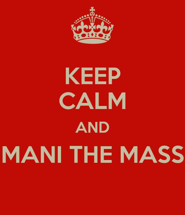 KEEP CALM AND MANI THE MASS