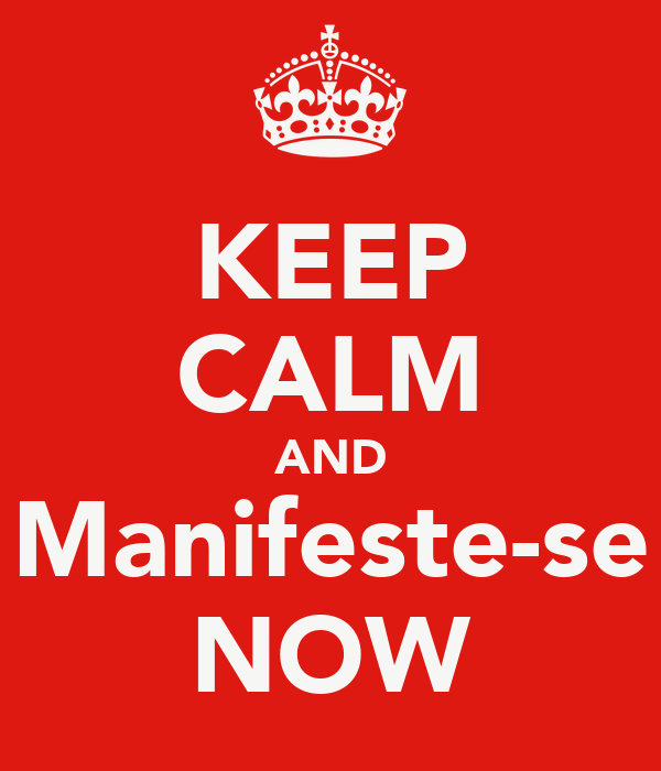 KEEP CALM AND Manifeste-se NOW