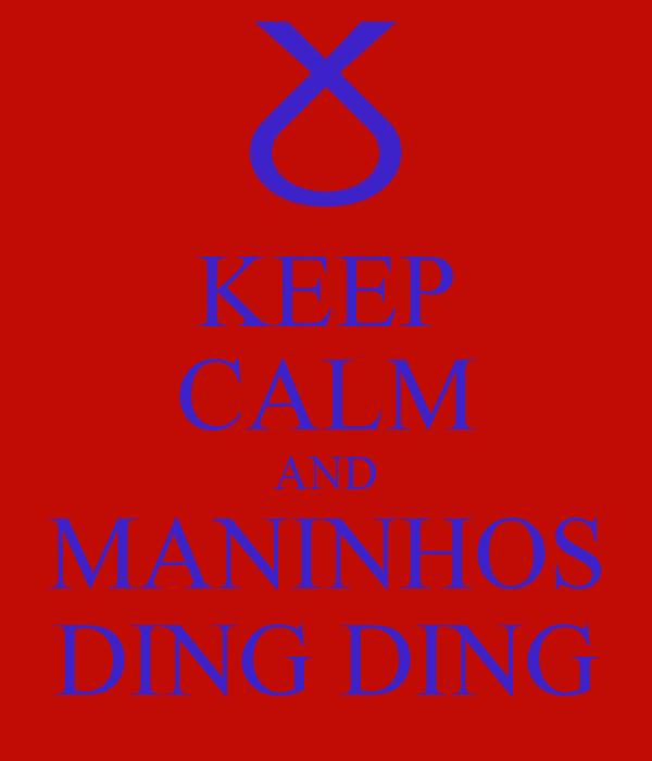 KEEP CALM AND MANINHOS DING DING