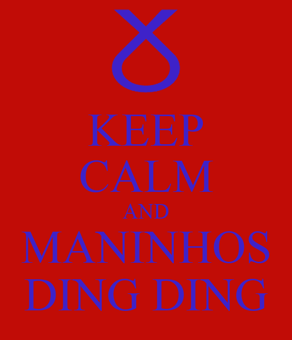 KEEP CALM AND MANINHOS DING DING