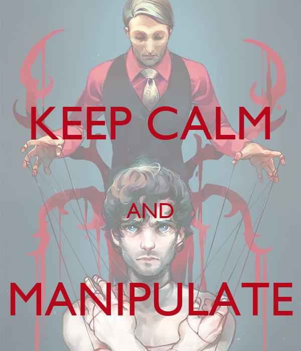 KEEP CALM  AND  MANIPULATE