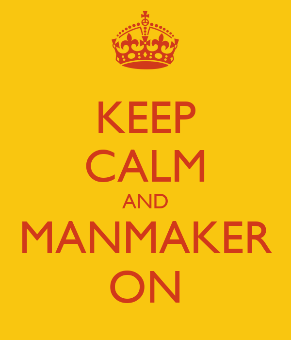 KEEP CALM AND MANMAKER ON