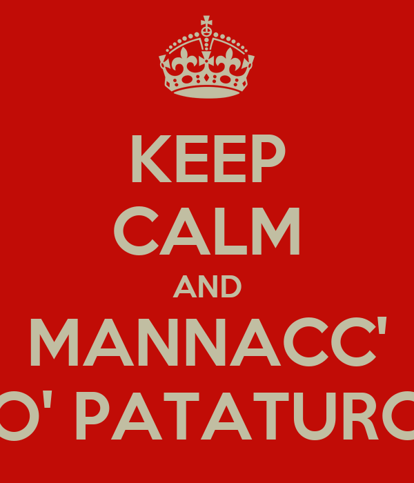 KEEP CALM AND MANNACC' O' PATATURC