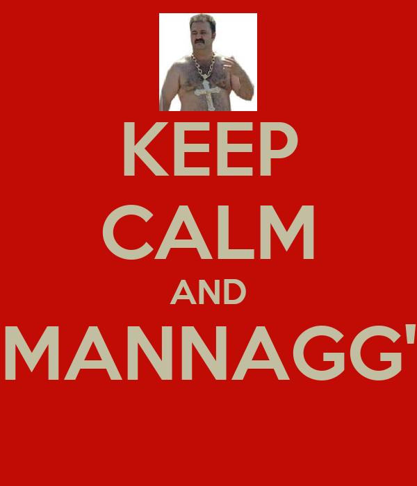 KEEP CALM AND MANNAGG'