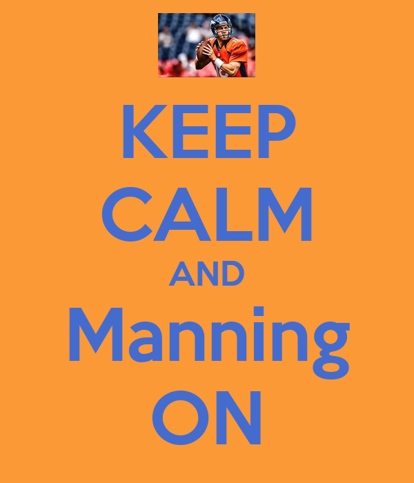KEEP CALM AND Manning ON