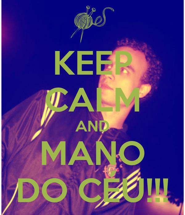 KEEP CALM AND MANO DO CÉU!!!