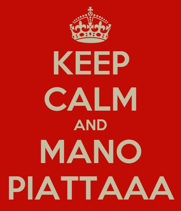 KEEP CALM AND MANO PIATTAAA