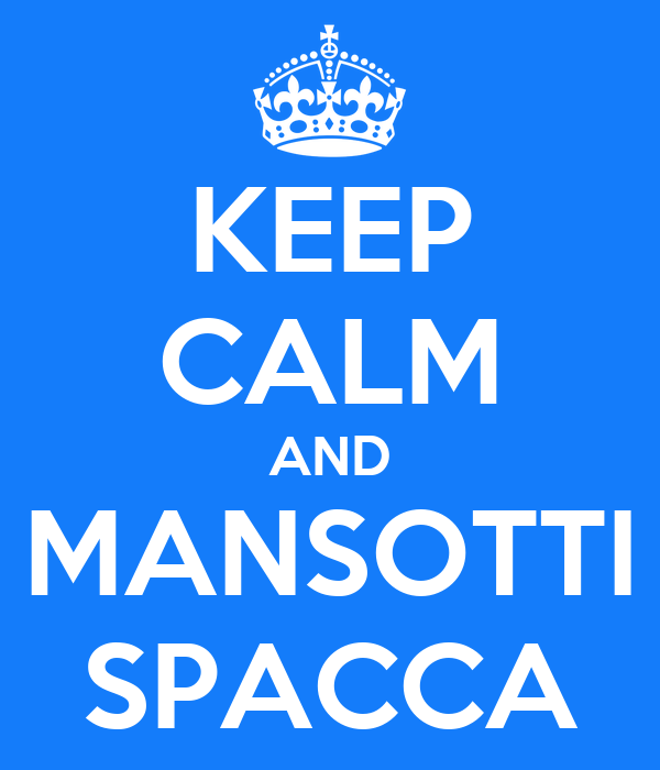 KEEP CALM AND MANSOTTI SPACCA
