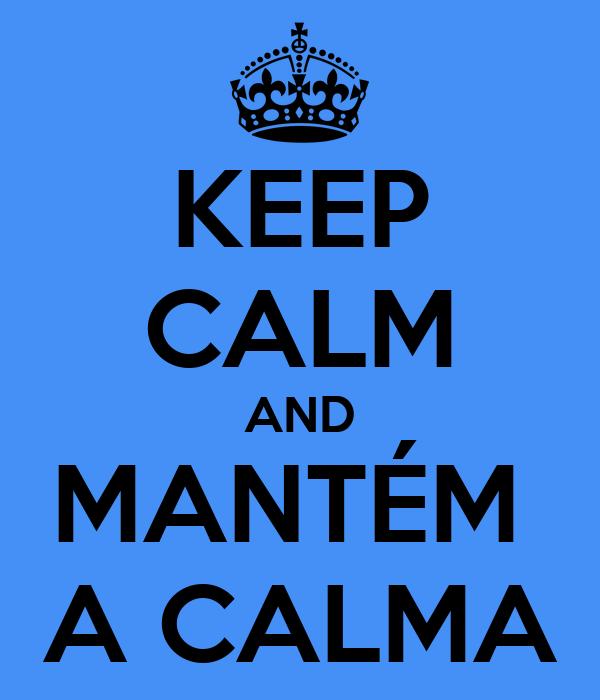 KEEP CALM AND MANTÉM  A CALMA