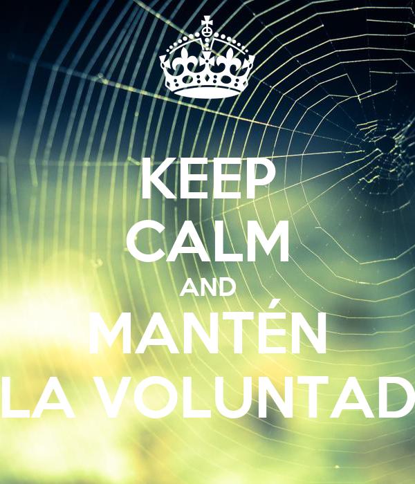 KEEP CALM AND MANTÉN LA VOLUNTAD
