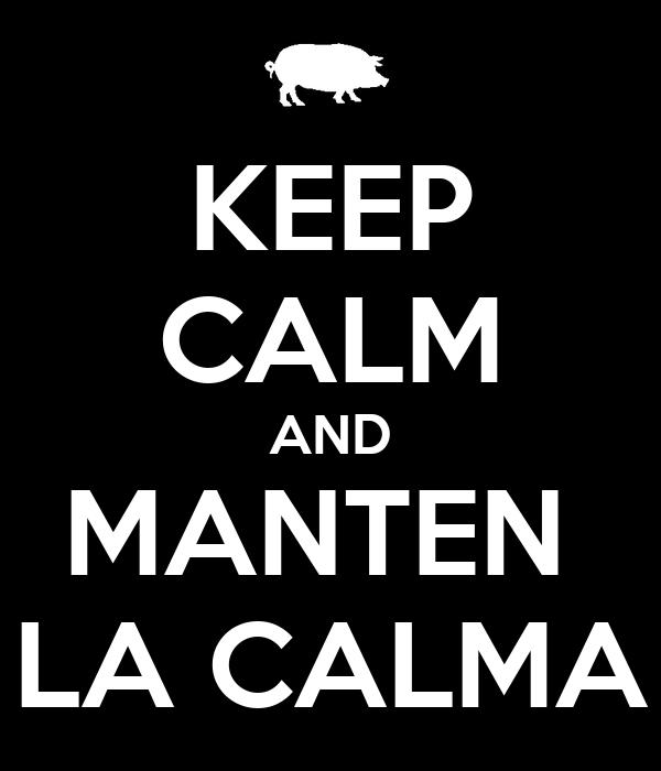KEEP CALM AND MANTEN  LA CALMA