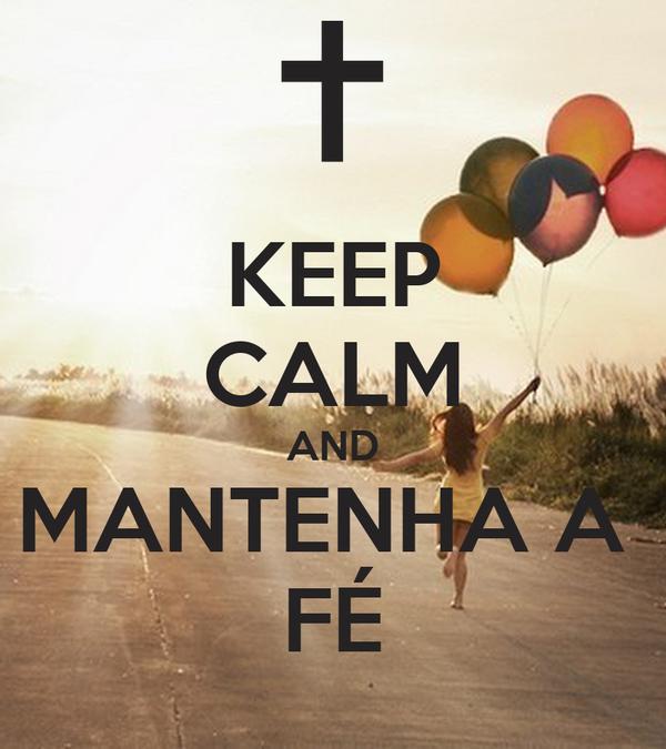 KEEP CALM AND MANTENHA A  FÉ