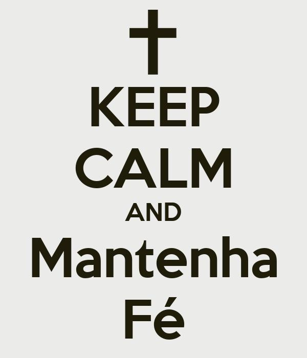 KEEP CALM AND Mantenha Fé