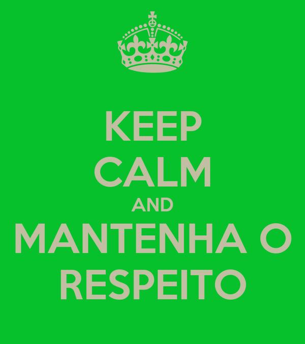 KEEP CALM AND MANTENHA O RESPEITO