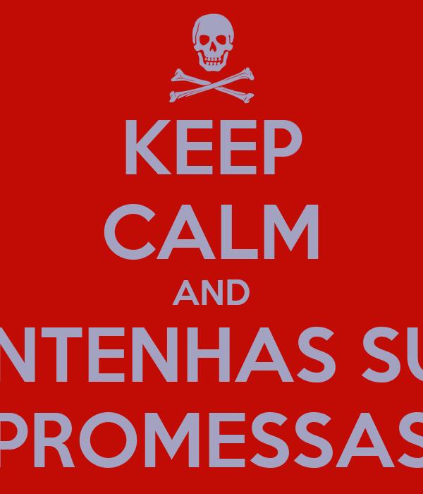 KEEP CALM AND MANTENHAS SUAS PROMESSAS