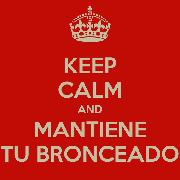 KEEP CALM AND MANTIENE TU BRONCEADO