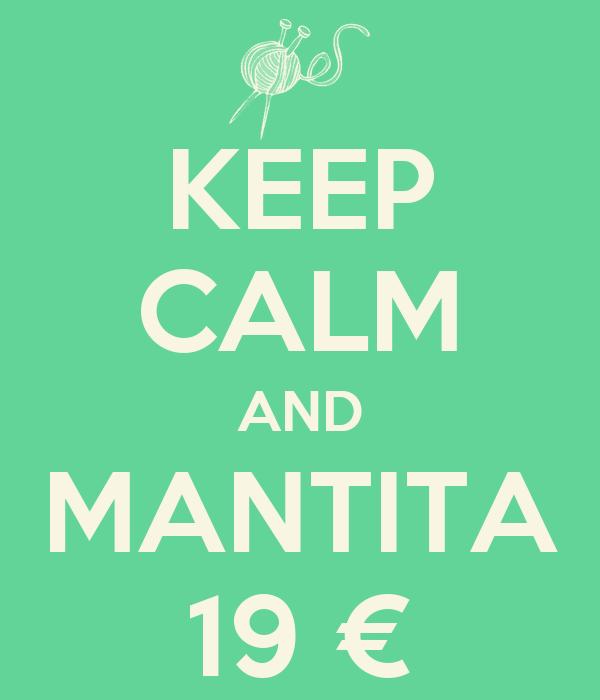 KEEP CALM AND MANTITA 19 €
