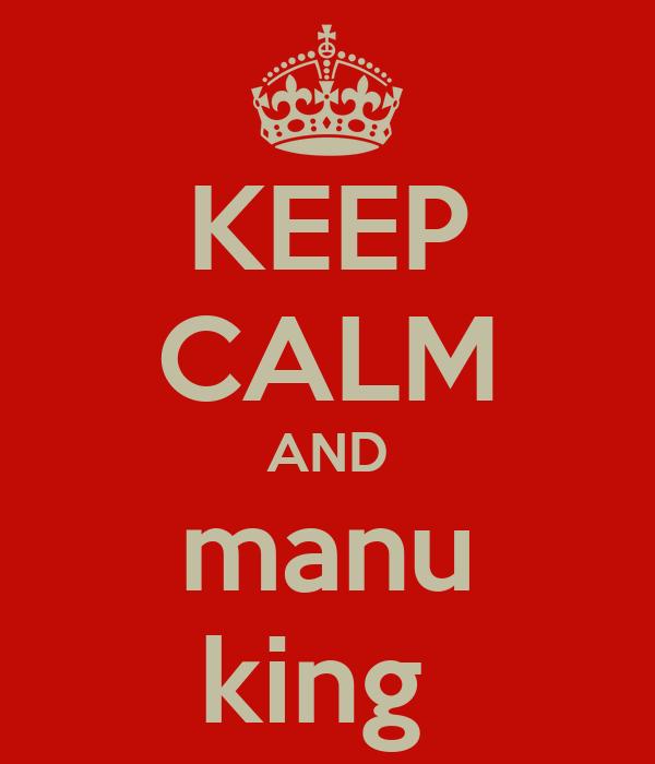 KEEP CALM AND manu king