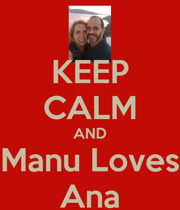 KEEP CALM AND Manu Loves Ana