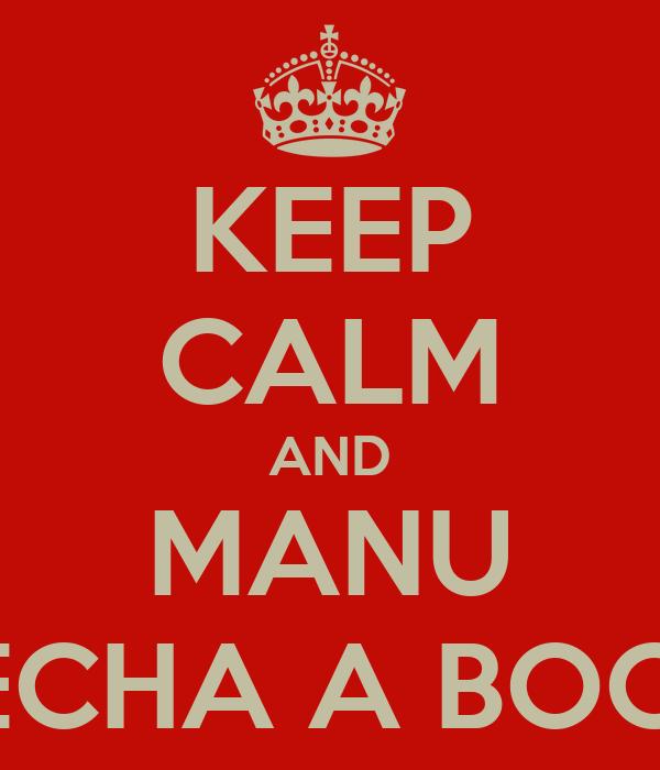 KEEP CALM AND MANU PECHA A BOCA