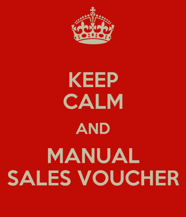 KEEP CALM AND MANUAL SALES VOUCHER