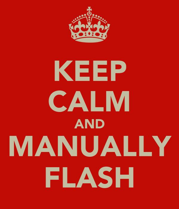 KEEP CALM AND MANUALLY FLASH