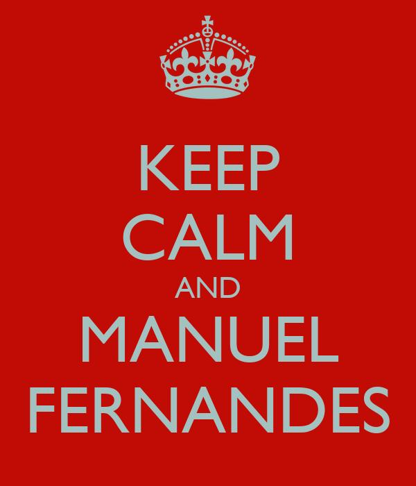 KEEP CALM AND MANUEL FERNANDES