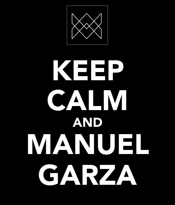 KEEP CALM AND MANUEL GARZA