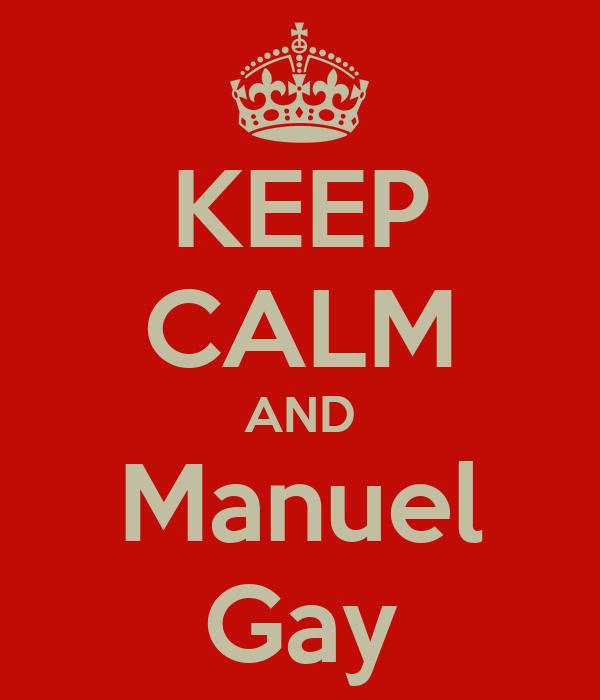 KEEP CALM AND Manuel Gay