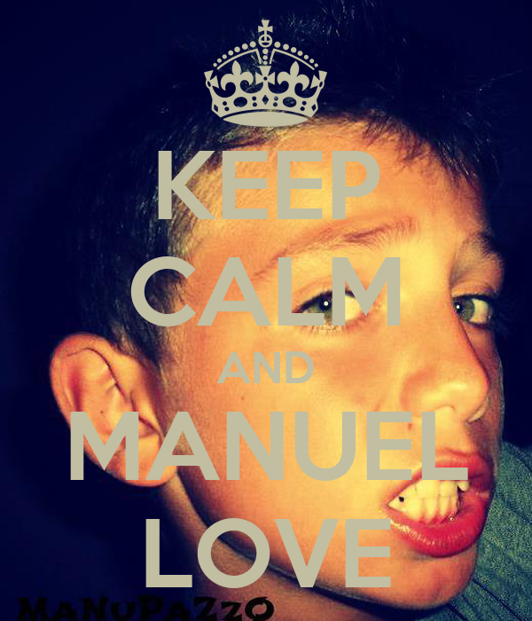KEEP CALM AND MANUEL LOVE
