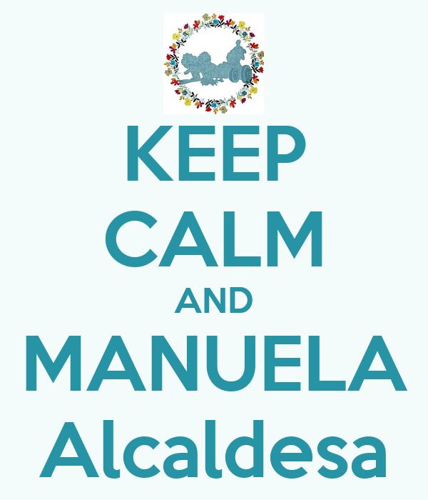 KEEP CALM AND MANUELA Alcaldesa