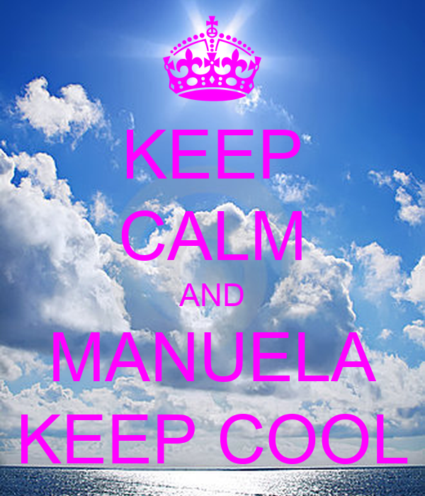 KEEP CALM AND MANUELA KEEP COOL