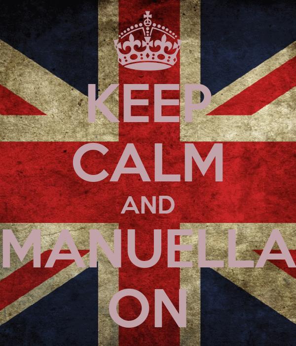 KEEP CALM AND MANUELLA ON