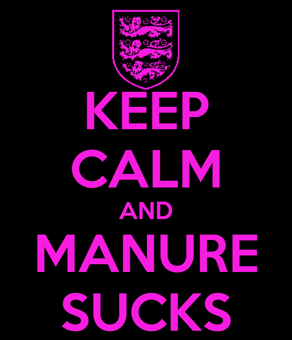 KEEP CALM AND MANURE SUCKS