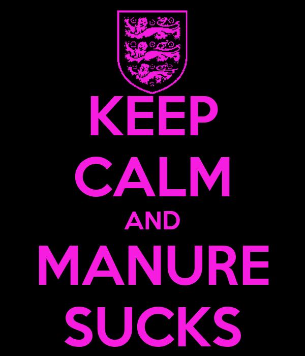 KEEP CALM AND MANURE SUCKS