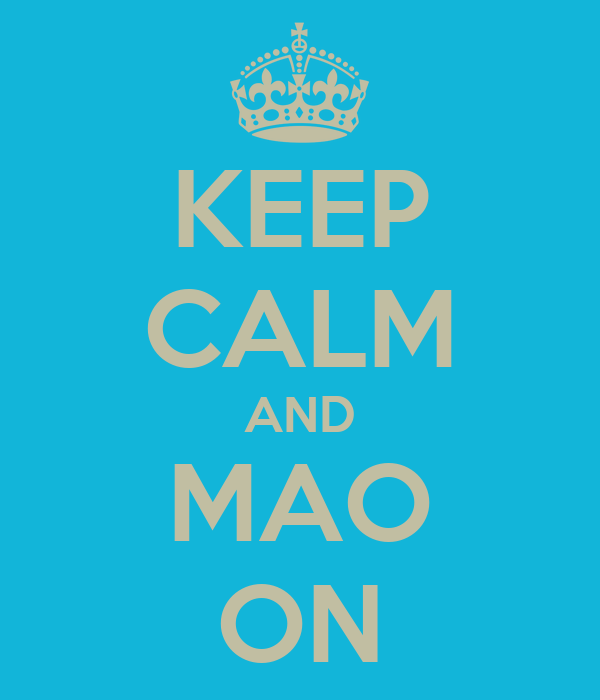 KEEP CALM AND MAO ON