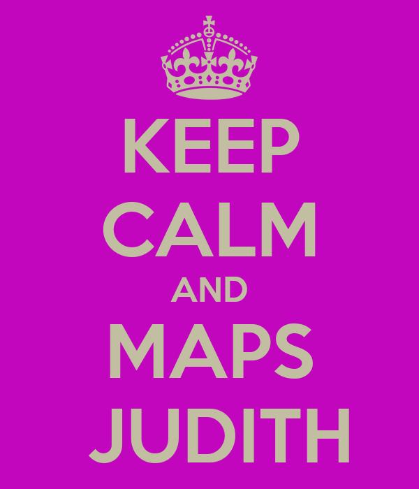 KEEP CALM AND MAPS  JUDITH