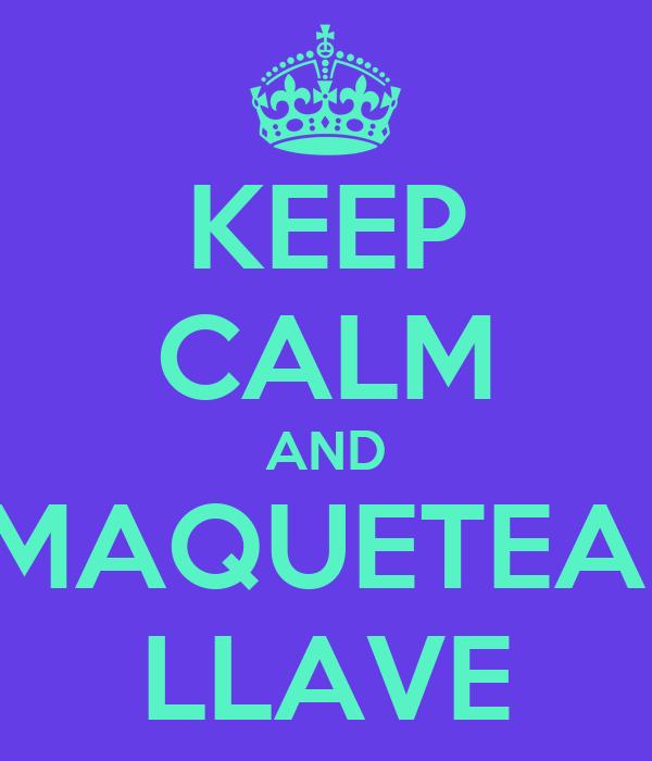 KEEP CALM AND MAQUETEA  LLAVE