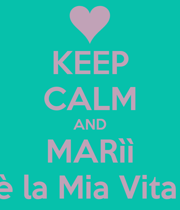 KEEP CALM AND MARìì è la Mia Vita