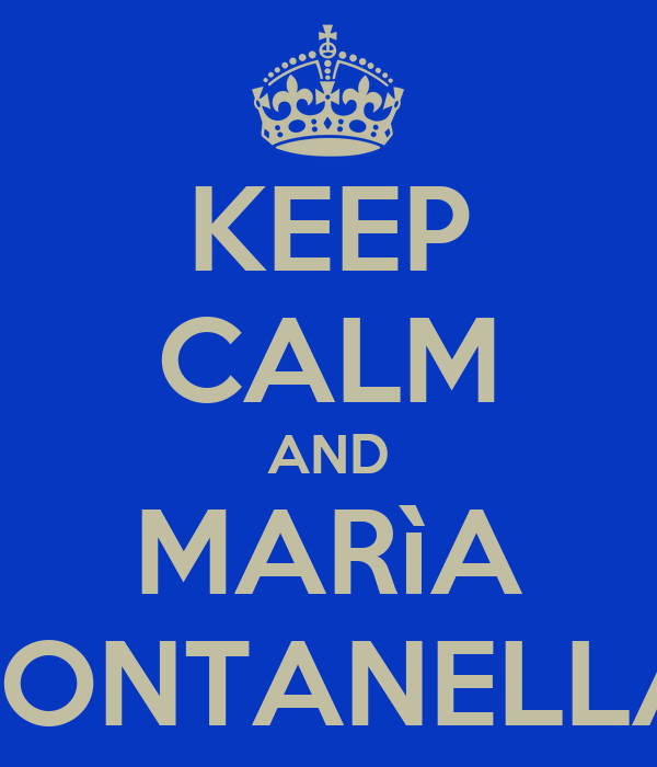 KEEP CALM AND MARìA FONTANELLA