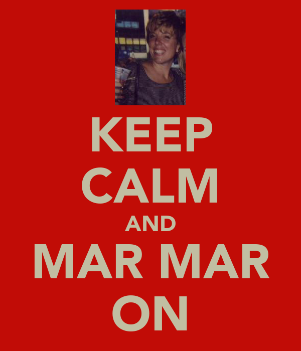 KEEP CALM AND MAR MAR ON