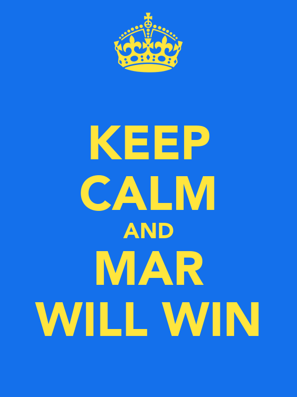 KEEP CALM AND MAR WILL WIN