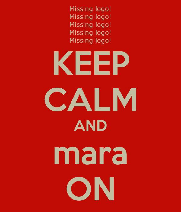 KEEP CALM AND mara ON