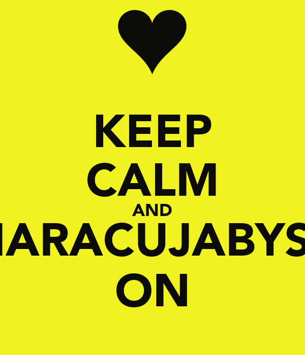 KEEP CALM AND MARACUJABYSC ON