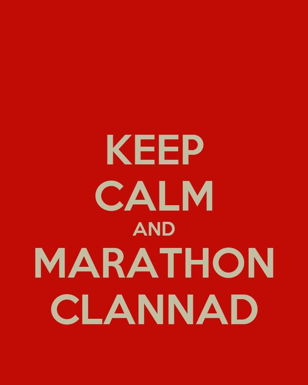 KEEP CALM AND MARATHON CLANNAD
